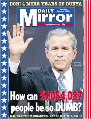 <i>Daily Mirror</i> front page, November 4, 2004: &quot;How can 59,017,382 people be so DUMB?&quot;